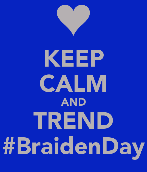 KEEP CALM AND TREND #BraidenDay