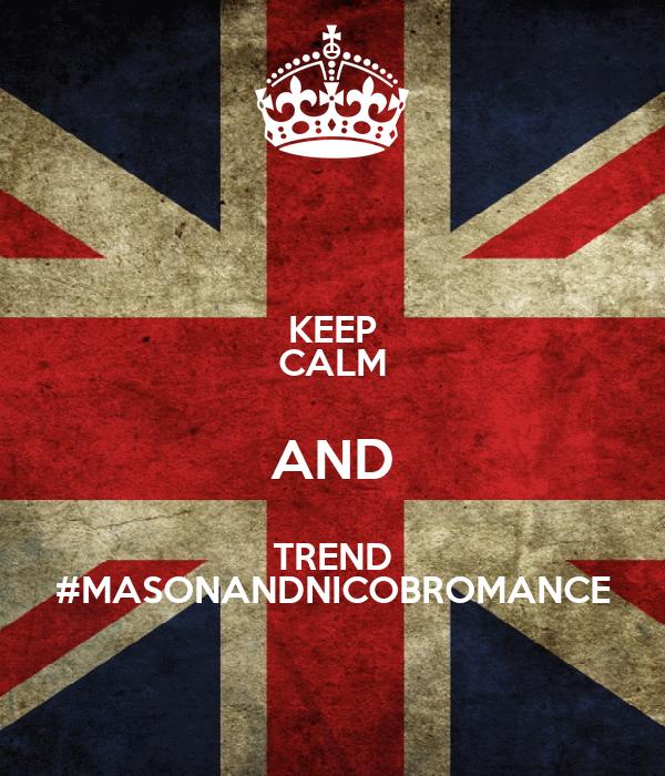 KEEP CALM AND TREND #MASONANDNICOBROMANCE