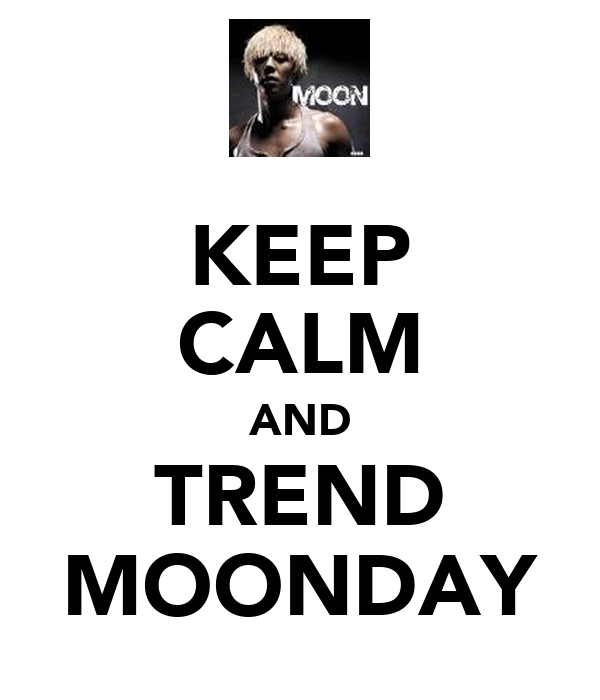 KEEP CALM AND TREND MOONDAY