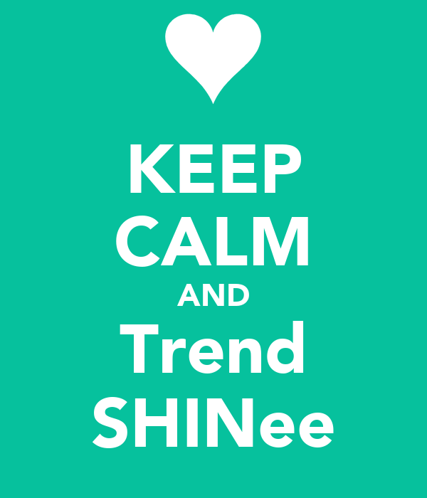 KEEP CALM AND Trend SHINee