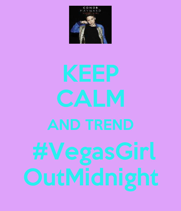 KEEP CALM AND TREND  #VegasGirl OutMidnight