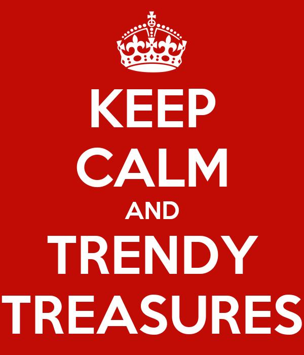 KEEP CALM AND TRENDY TREASURES