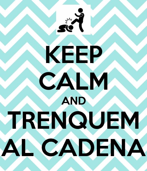 KEEP CALM AND TRENQUEM AL CADENA
