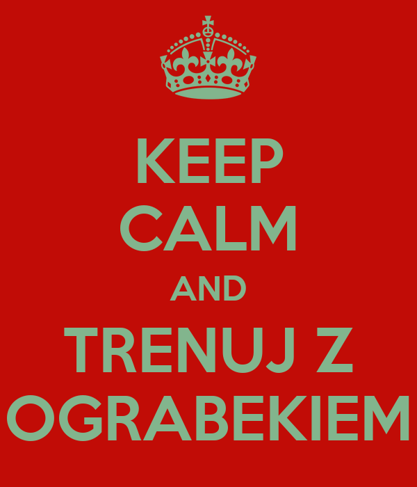KEEP CALM AND TRENUJ Z OGRABEKIEM