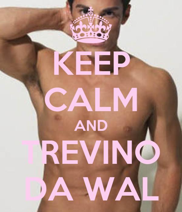 KEEP CALM AND TREVINO DA WAL