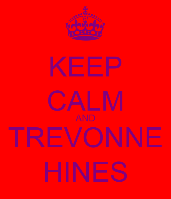 KEEP CALM AND TREVONNE HINES
