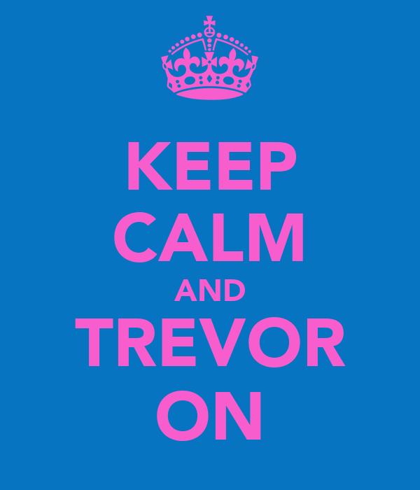 KEEP CALM AND TREVOR ON