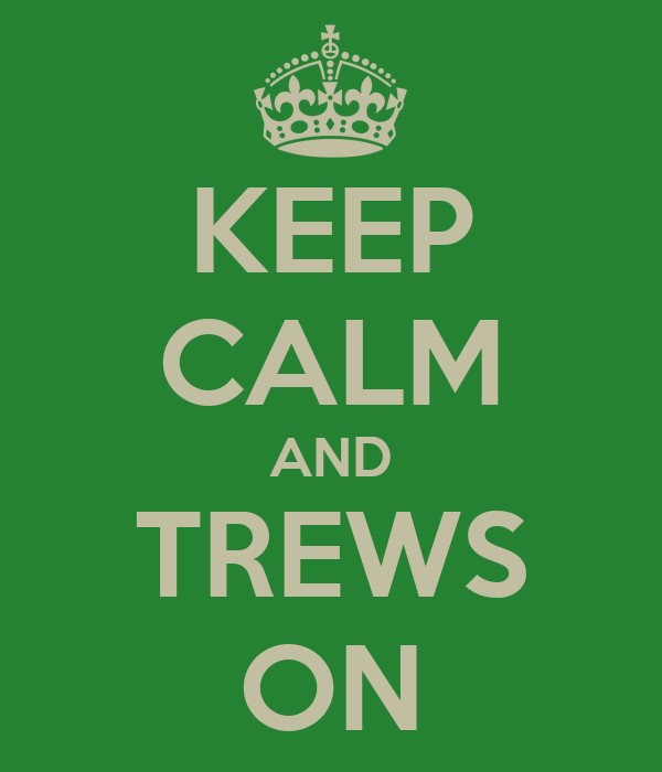 KEEP CALM AND TREWS ON