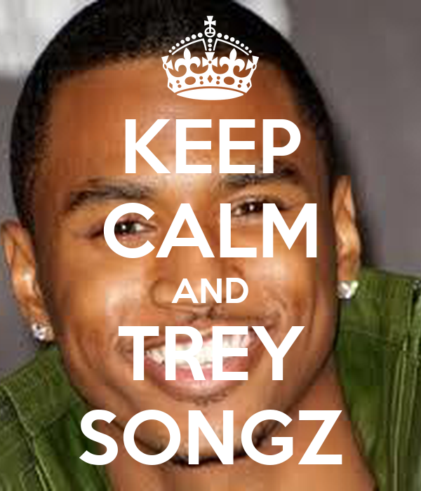 KEEP CALM AND TREY SONGZ
