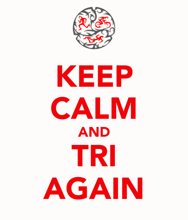 KEEP CALM AND TRI AGAIN