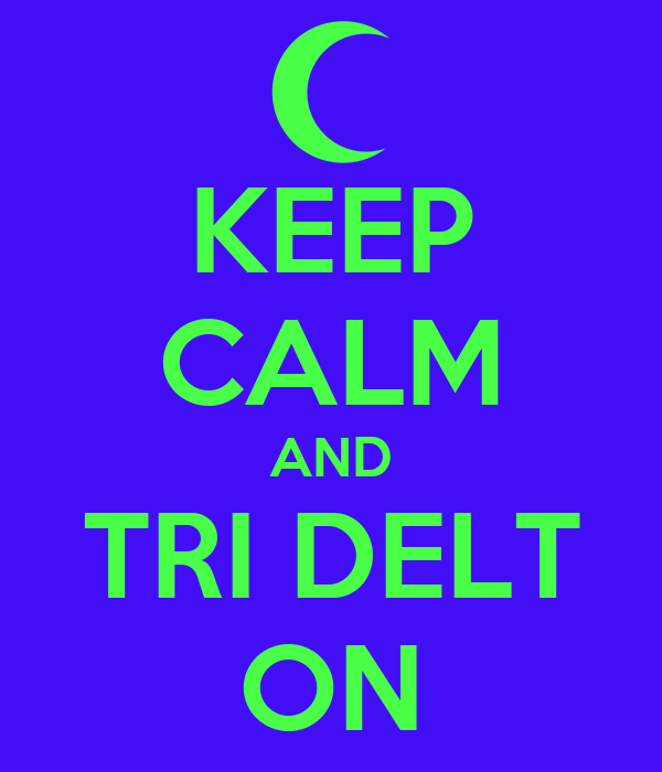 KEEP CALM AND TRI DELT ON