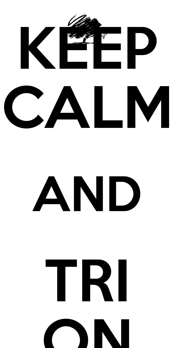 KEEP CALM AND TRI ON