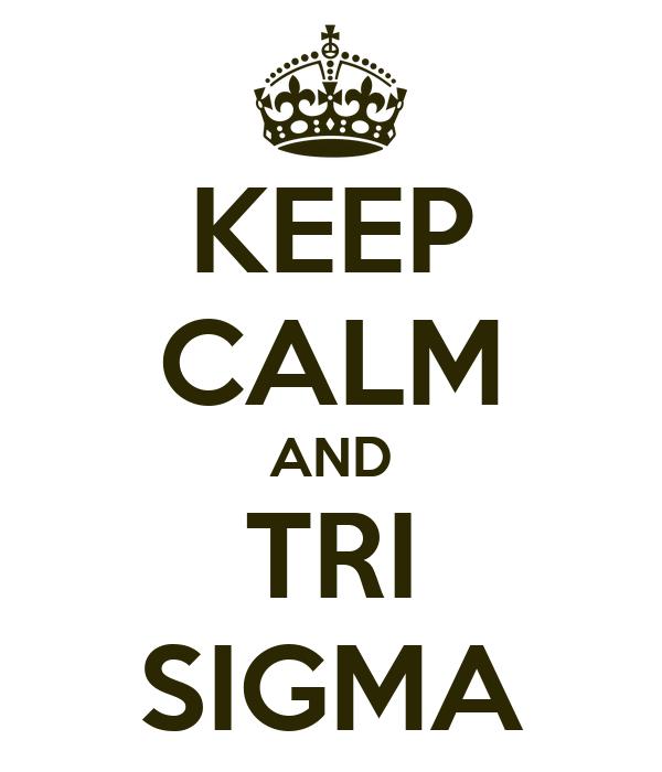 KEEP CALM AND TRI SIGMA