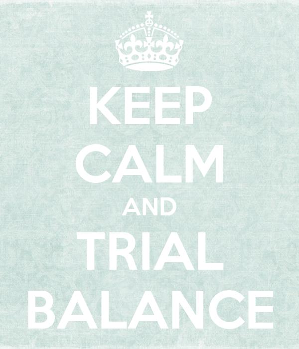 KEEP CALM AND TRIAL BALANCE