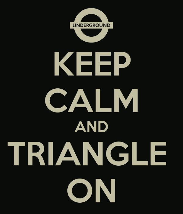 KEEP CALM AND TRIANGLE  ON