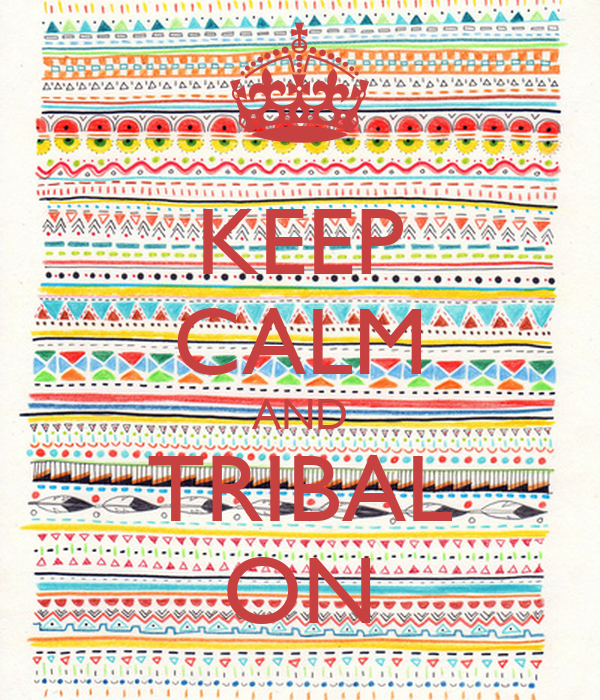 KEEP CALM AND TRIBAL ON