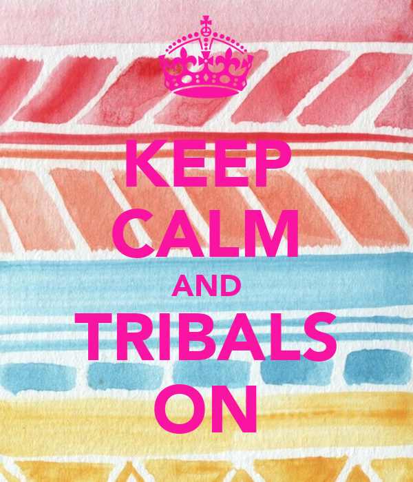 KEEP CALM AND TRIBALS ON