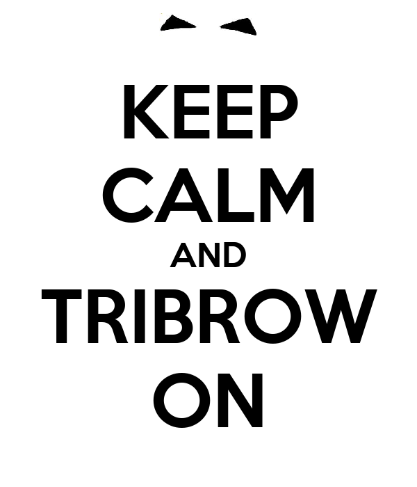 KEEP CALM AND TRIBROW ON