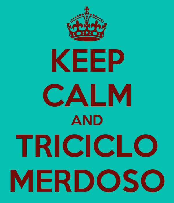 KEEP CALM AND TRICICLO MERDOSO