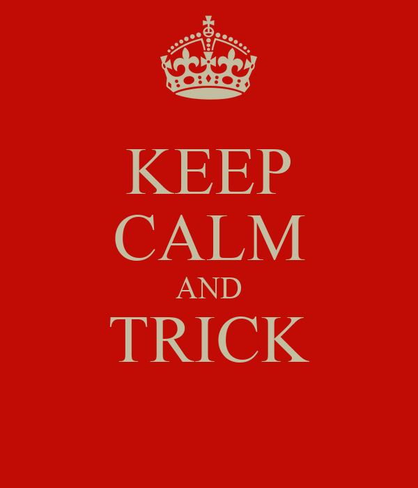KEEP CALM AND TRICK