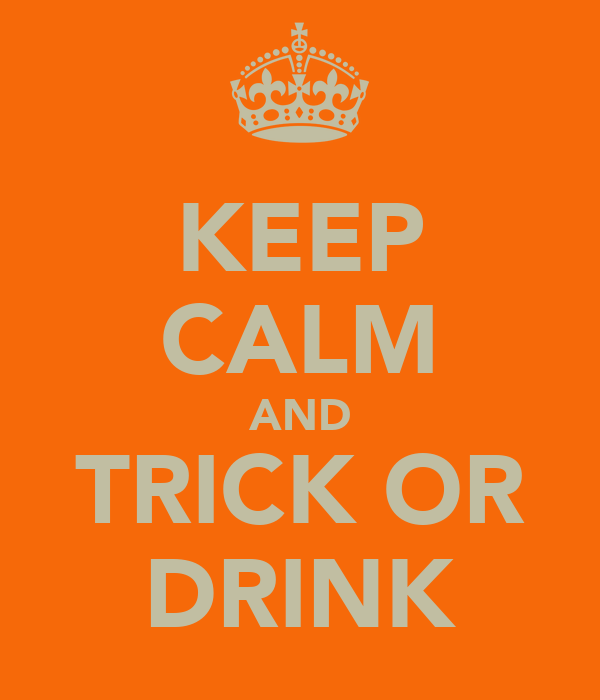 KEEP CALM AND TRICK OR DRINK