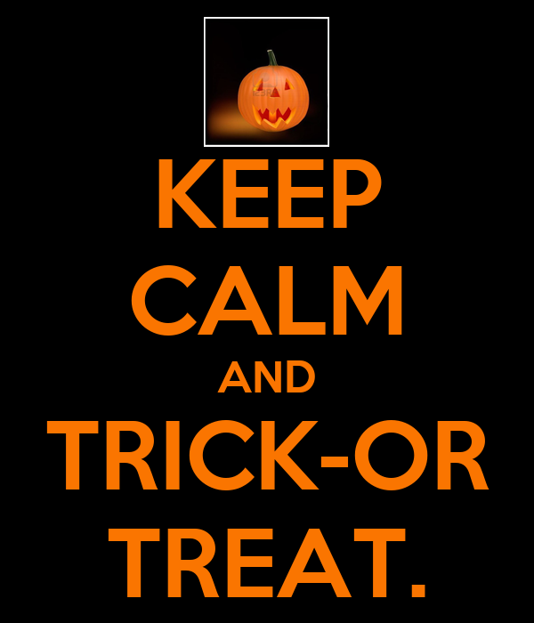 KEEP CALM AND TRICK-OR TREAT.