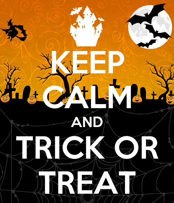 KEEP CALM AND TRICK OR TREAT