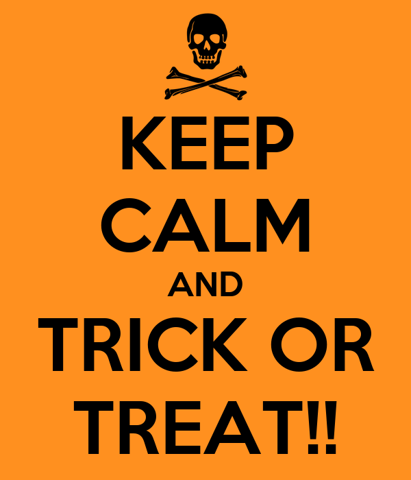 KEEP CALM AND TRICK OR TREAT!!