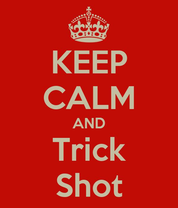 KEEP CALM AND Trick Shot