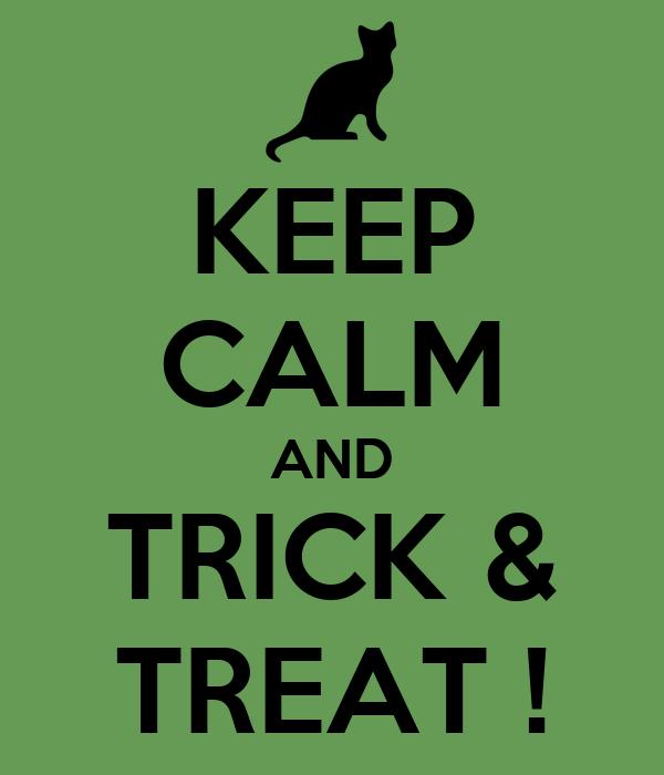 KEEP CALM AND TRICK & TREAT !