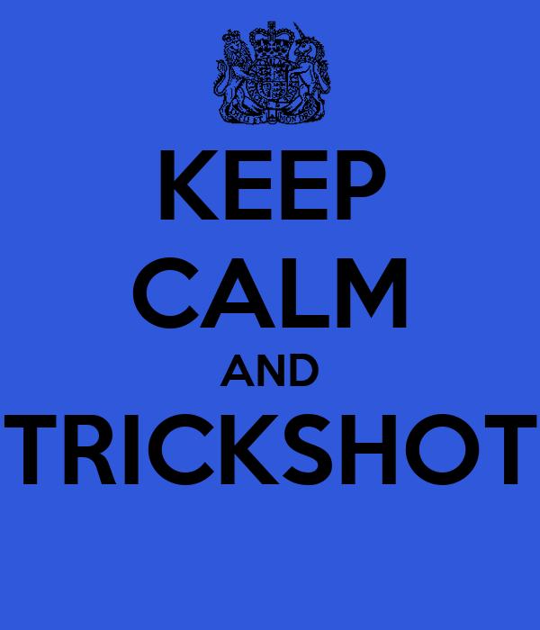 KEEP CALM AND TRICKSHOT