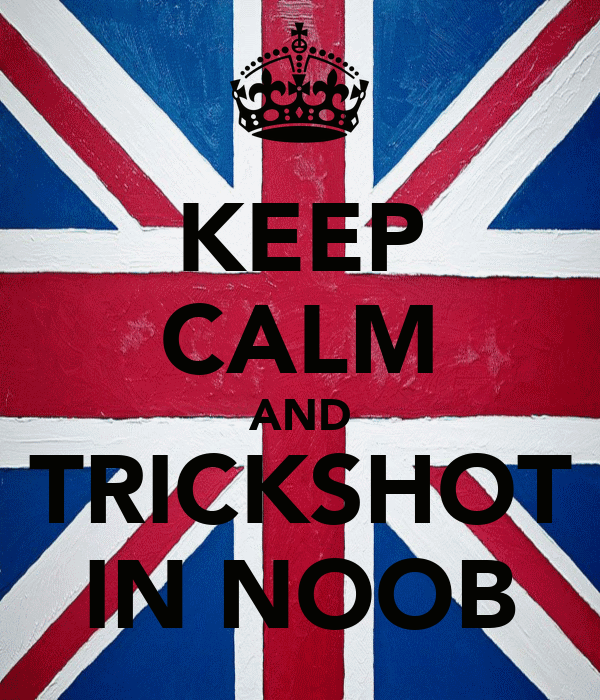 KEEP CALM AND TRICKSHOT IN NOOB