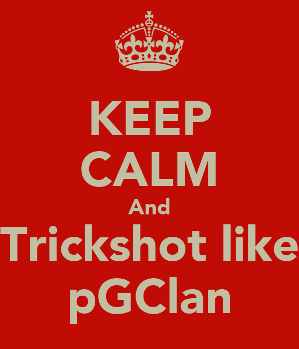 KEEP CALM And Trickshot like pGClan