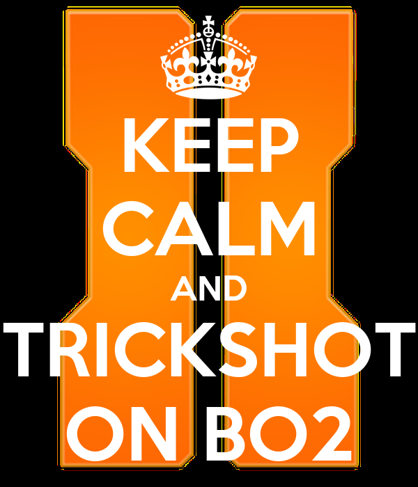 KEEP CALM AND TRICKSHOT ON BO2