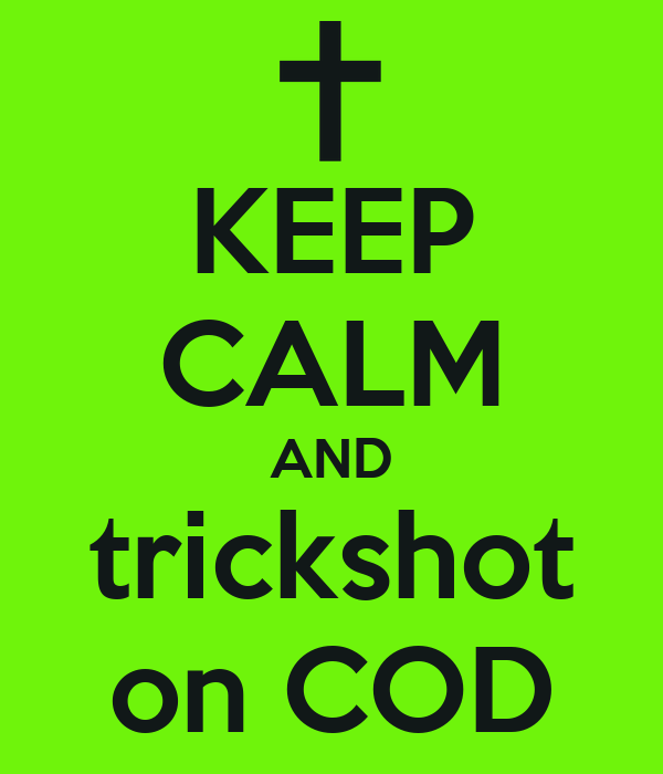 KEEP CALM AND trickshot on COD