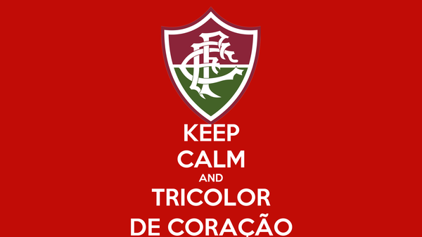 KEEP CALM AND TRICOLOR DE CORAÇÃO