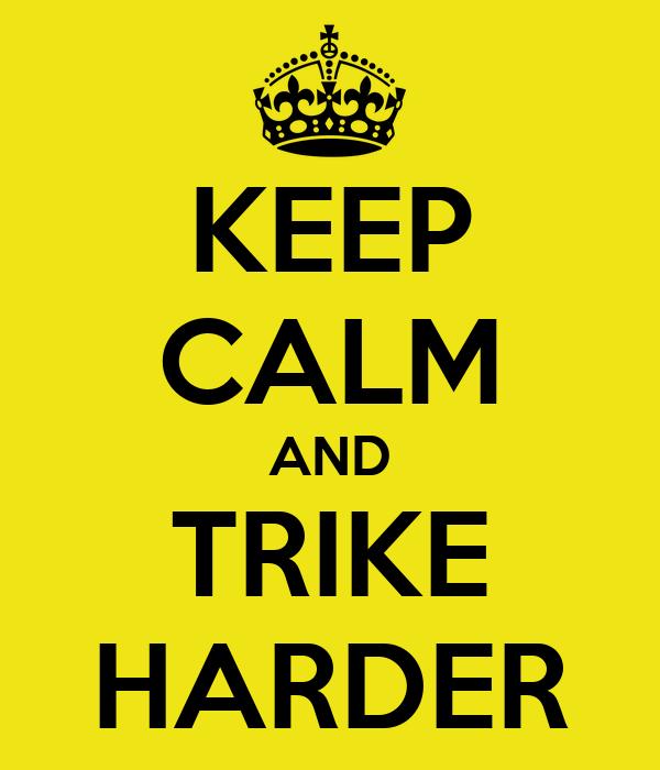 KEEP CALM AND TRIKE HARDER