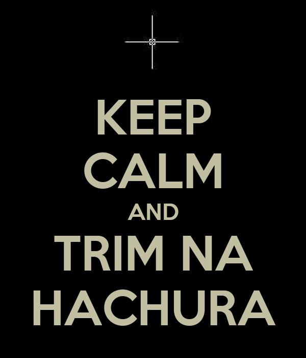 KEEP CALM AND TRIM NA HACHURA