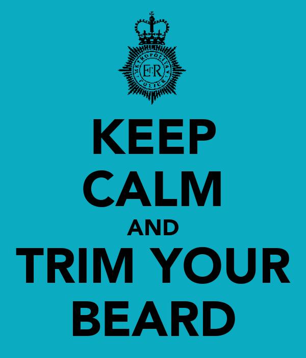 KEEP CALM AND TRIM YOUR BEARD