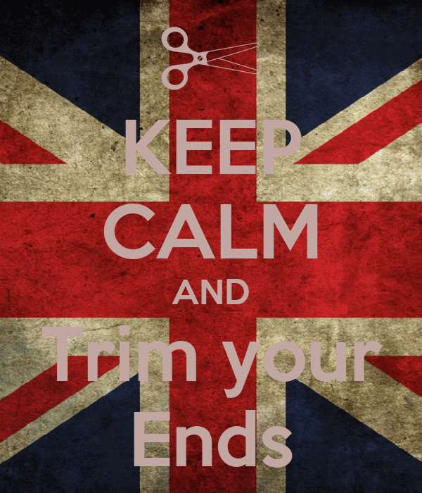 KEEP CALM AND Trim your Ends