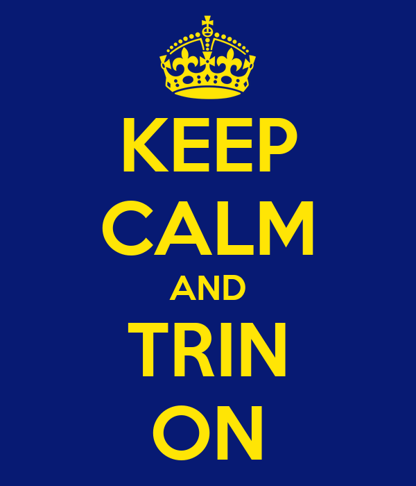 KEEP CALM AND TRIN ON