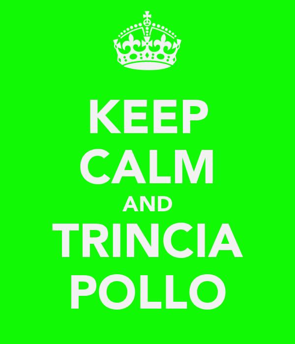 KEEP CALM AND TRINCIA POLLO