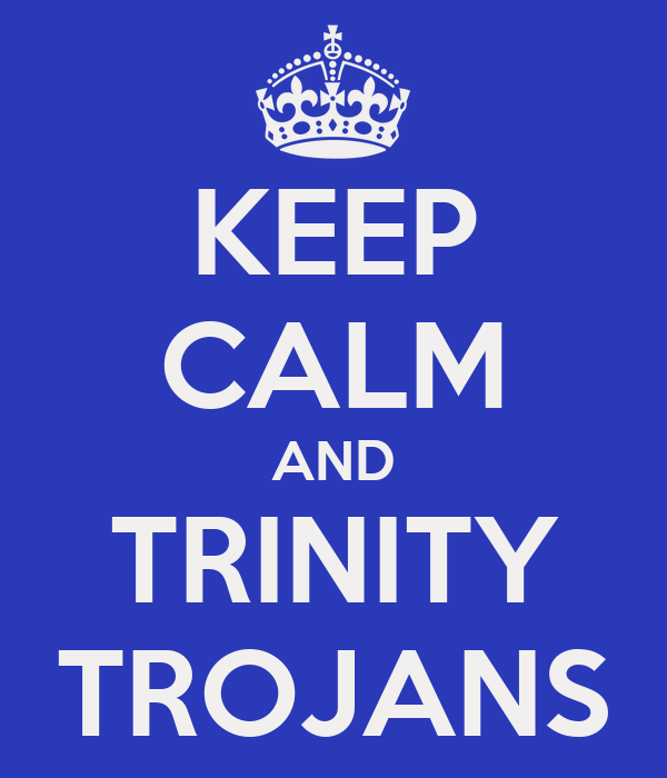 KEEP CALM AND TRINITY TROJANS