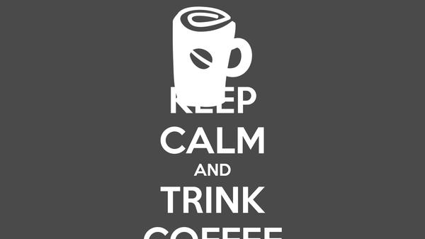 KEEP CALM AND TRINK COFFEE