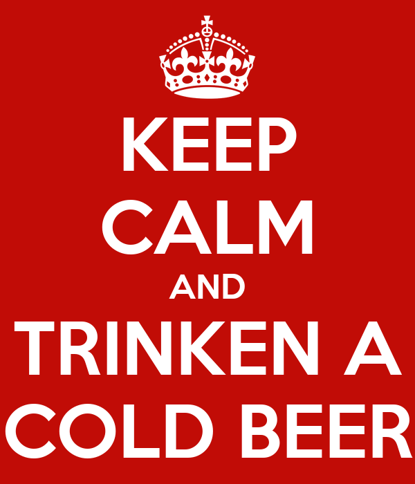 KEEP CALM AND TRINKEN A COLD BEER