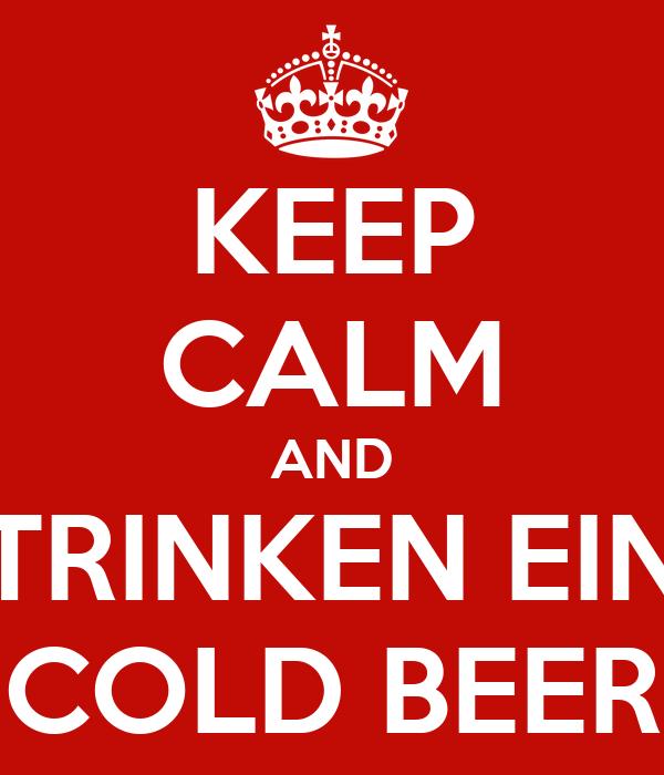 KEEP CALM AND TRINKEN EIN COLD BEER