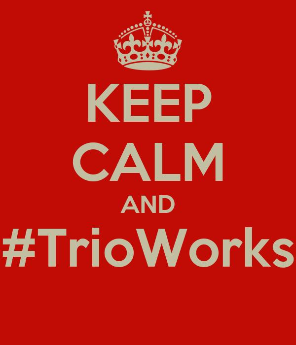 KEEP CALM AND #TrioWorks