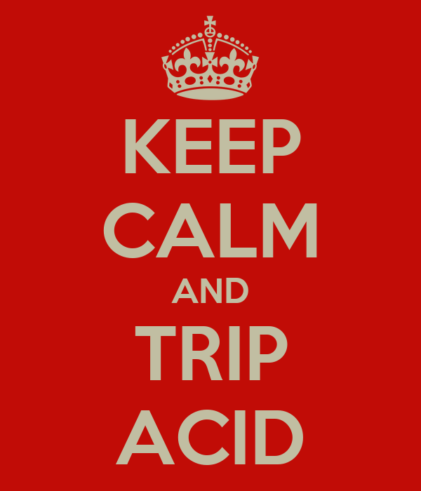 KEEP CALM AND TRIP ACID