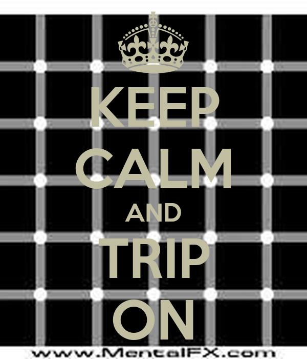 KEEP CALM AND TRIP ON
