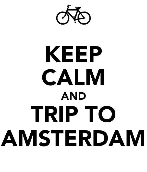 KEEP CALM AND TRIP TO AMSTERDAM